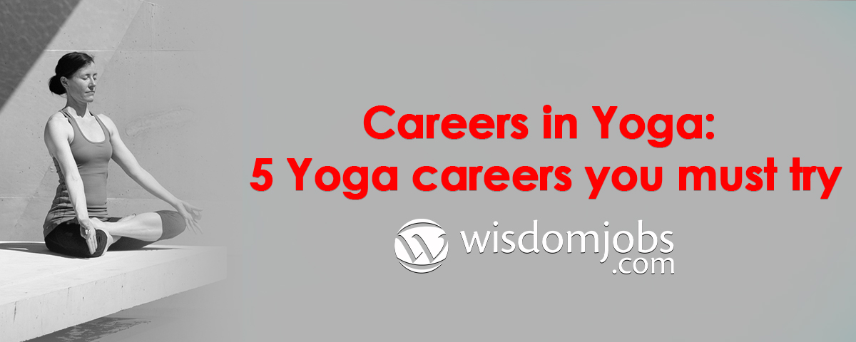 Careers in Yoga 5 Yoga careers you must try