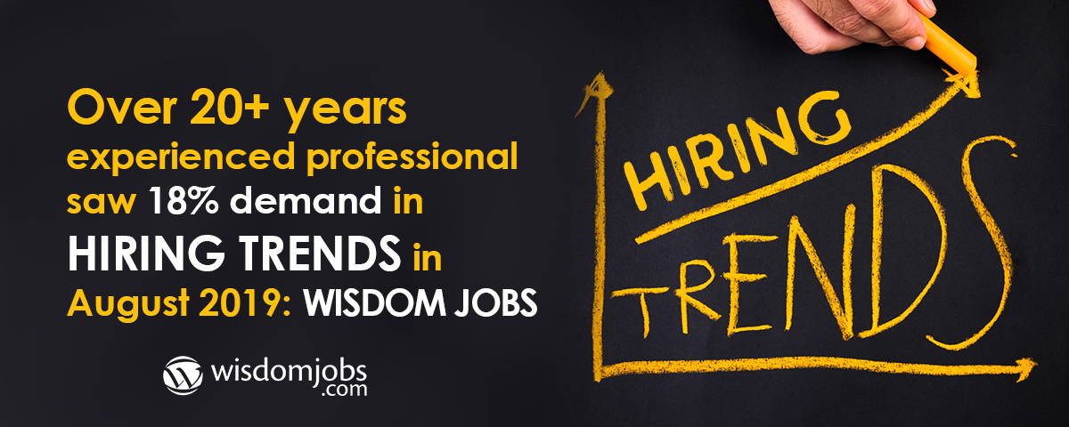 Over 20+ years experienced professional saw 18% demandin hiring trends in August 2019: wisdom jobs
