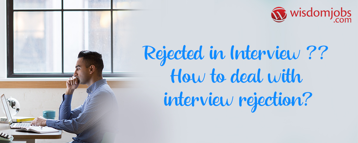 Rejected in Interview? How to deal with interview rejection?