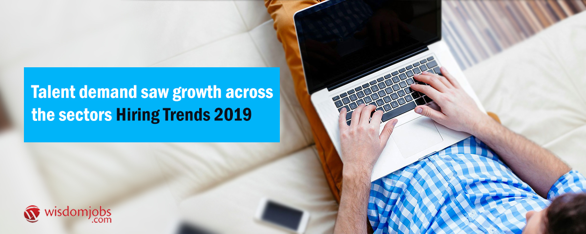 Talent demand saw growth across the sectors: Hiring trends 2019