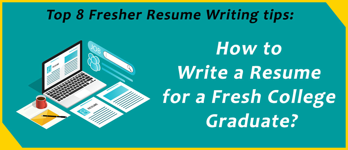 Top 8 Fresher resume writing tips How to Write a Resume for a Fresh College Graduate