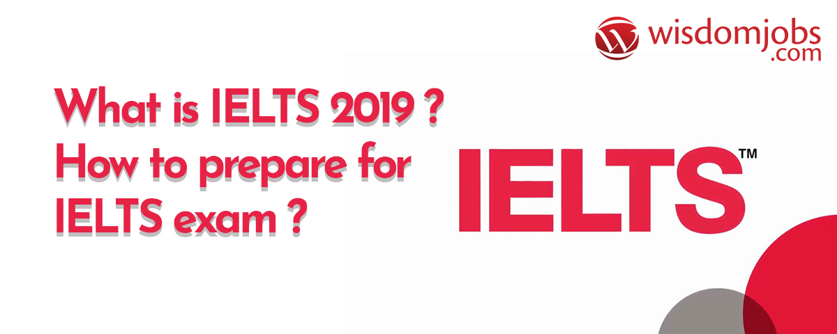 What is IELTS 2019 How to prepare for IELTS exam