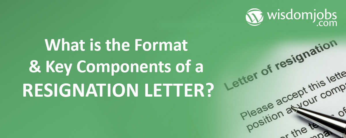 What is the Format & Key Components of a Resignation letter