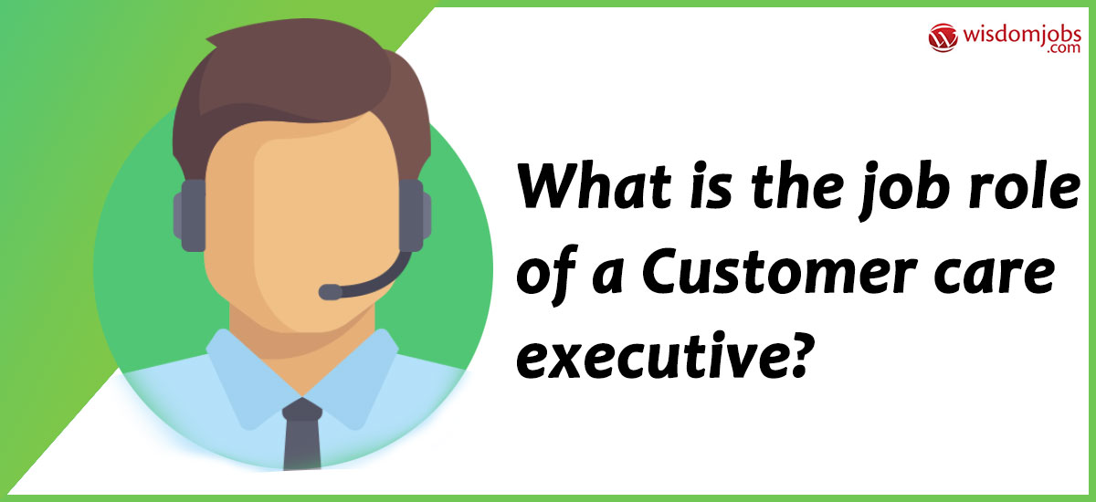 What is the job role of a Customer care executive