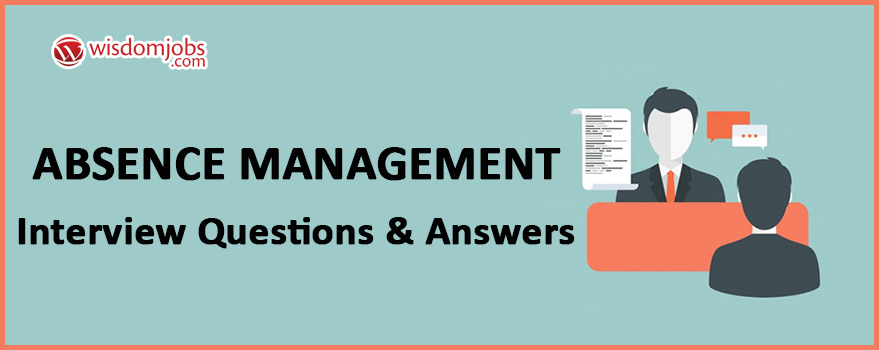 Absence Management Interview Questions & Answers
