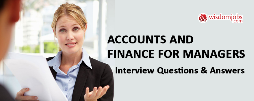 Accounts and Finance for Managers Interview Questions & Answers