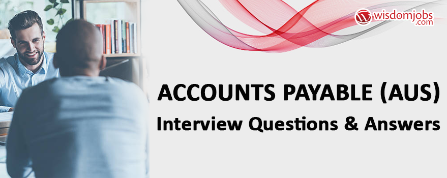 Accounts Payable (AUS) Interview Questions & Answers