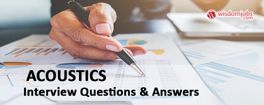 Acoustics Interview Questions & Answers