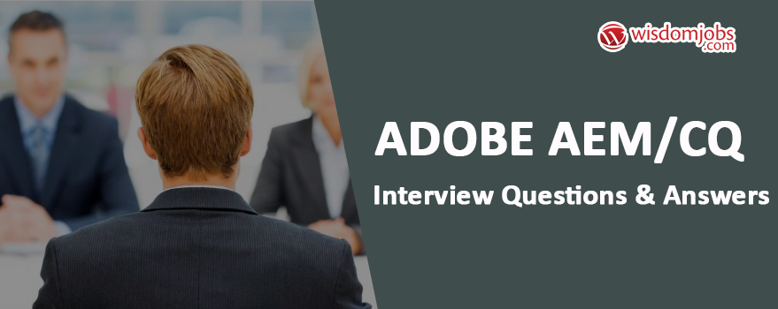 Adobe AEM/CQ Interview Questions & Answers