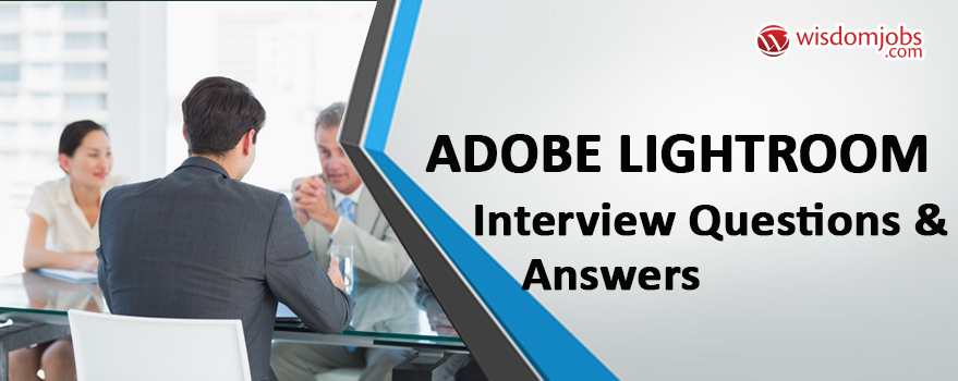 Adobe Lightroom Interview Questions & Answers