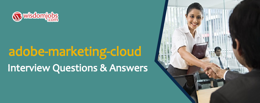 Adobe Marketing Cloud Interview Questions