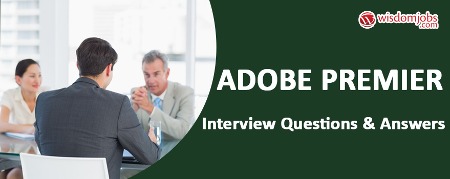 Adobe Premier Interview Questions & Answers