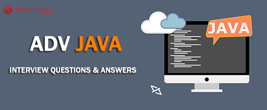 Adv Java Interview Questions & Answers