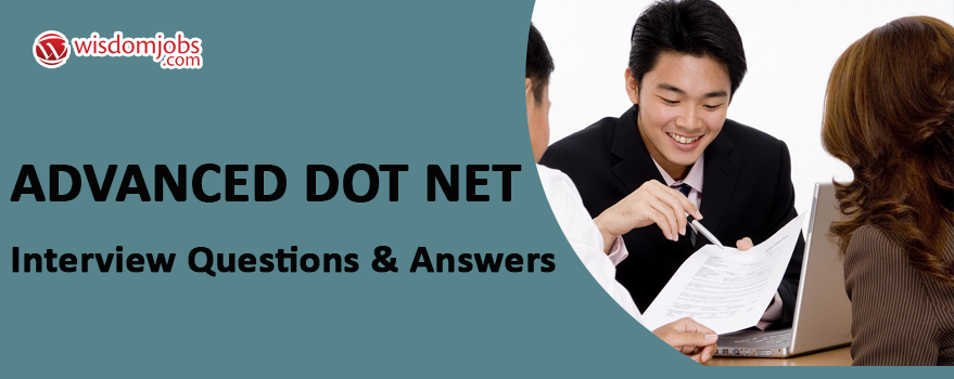 Advanced Dot Net Interview Questions & Answers