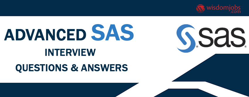 top 250 advanced sas interview questions best advanced sas interview questions and answers wisdom jobs