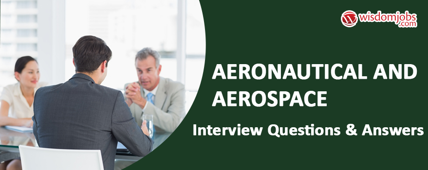 Aeronautical and Aerospace Interview Questions