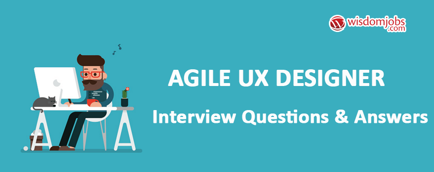 Top 250 Agile Ux Designer Interview Questions And Answers 19 September 2020 Agile Ux Designer Interview Questions Wisdom Jobs India