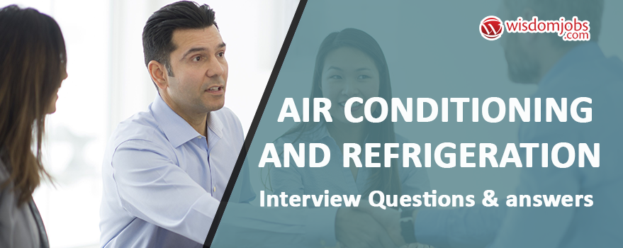 Air Conditioning and Refrigeration Interview Questions & Answers