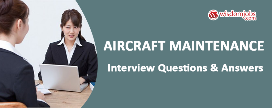Aircraft Maintenance Interview Questions & Answers