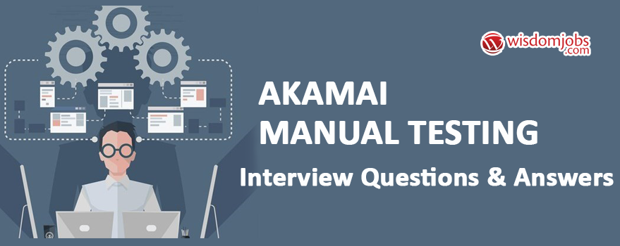 Akamai Manual Testing Interview Questions