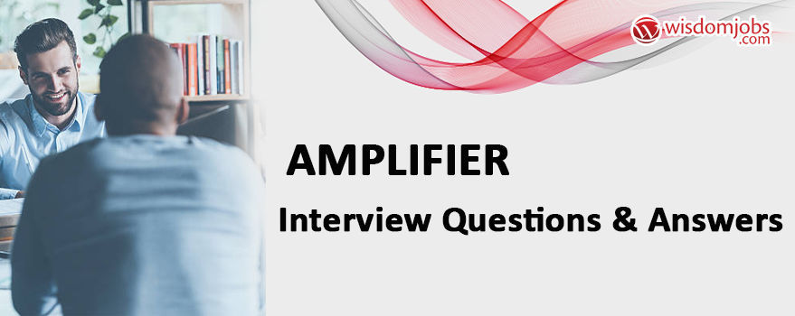 Amplifier Interview Questions & Answers