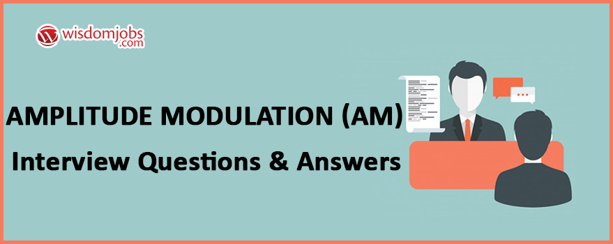 Amplitude modulation (AM) Interview Questions & Answers