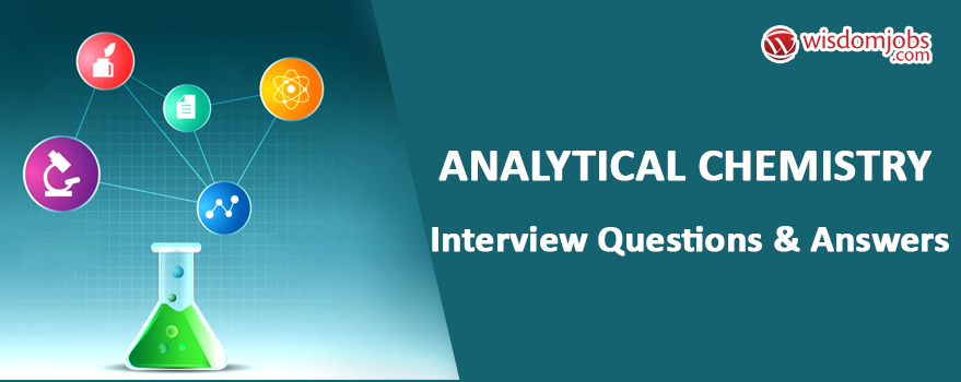 Analytical Chemistry Interview Questions & Answers