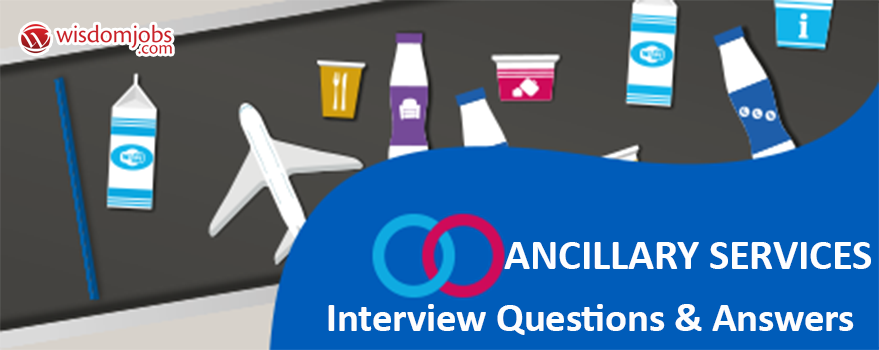 Ancillary Services Interview Questions & Answers