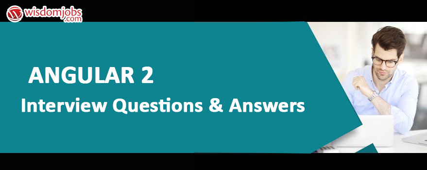 Angular 2 Interview Questions & Answers