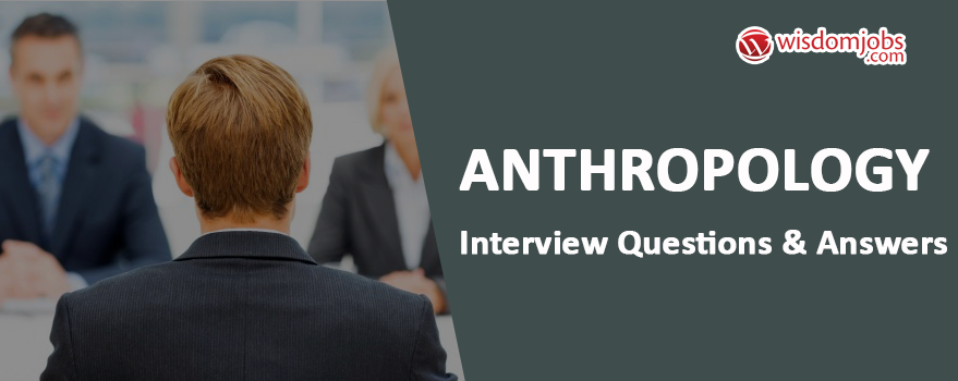 Anthropology Interview Questions & Answers