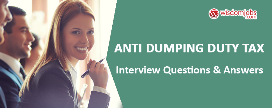 Anti Dumping Duty Tax Interview Questions & Answers