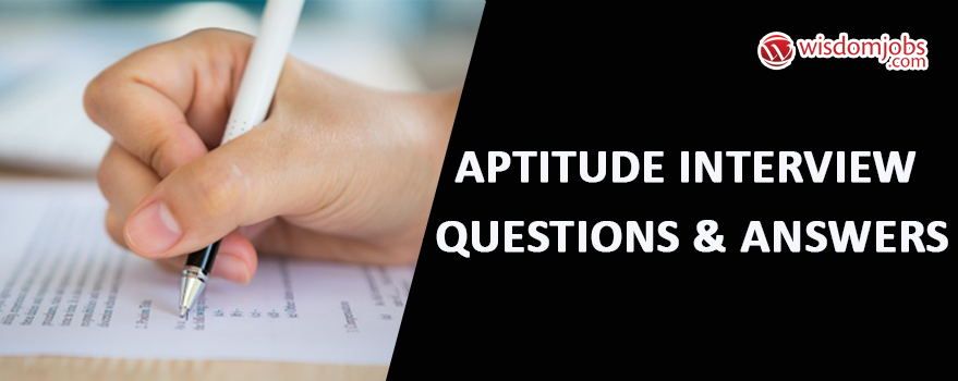 Aptitude Interview Questions & Answers