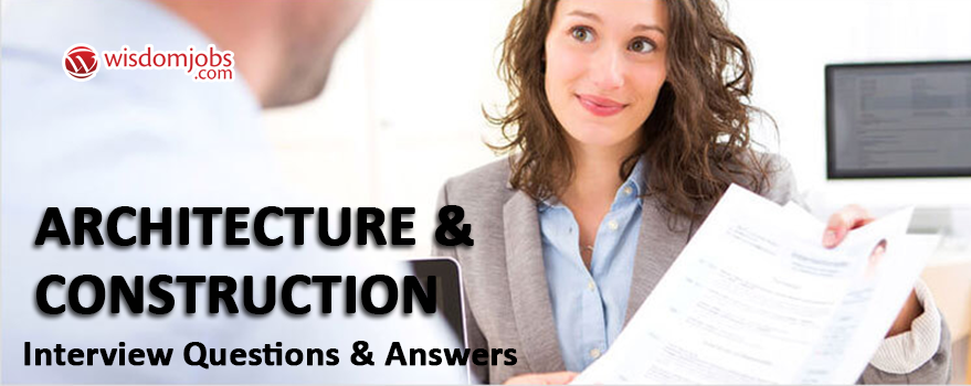 Architecture & Construction Interview Questions & Answers