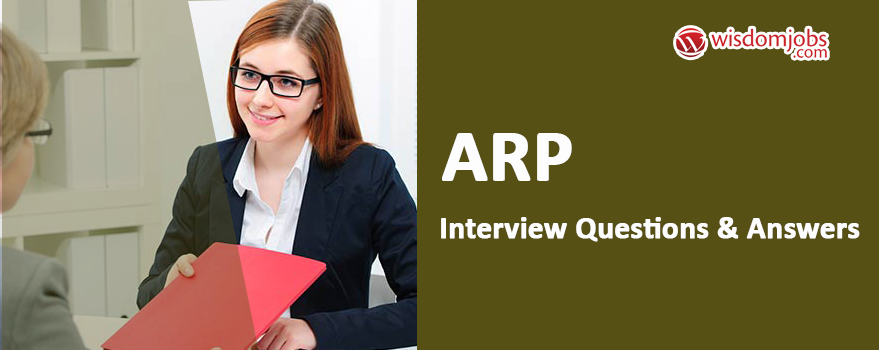 ARP Interview Questions & Answers