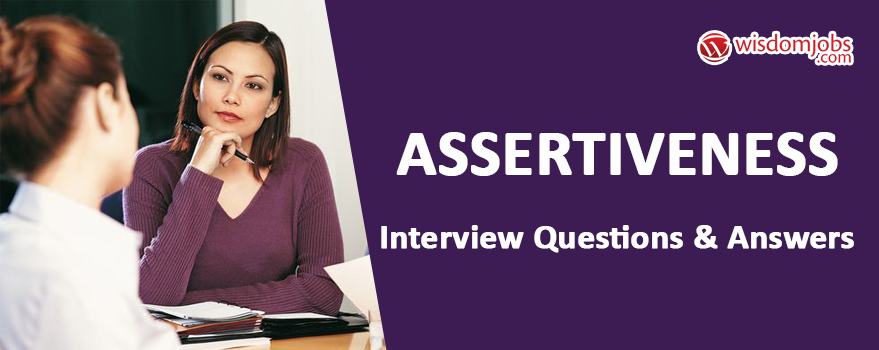 Assertiveness Interview Questions & Answers