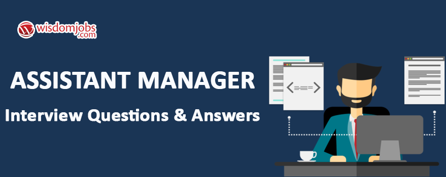 Assistant Manager Interview Questions & Answers