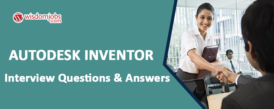 Autodesk Inventor Interview Questions & Answers