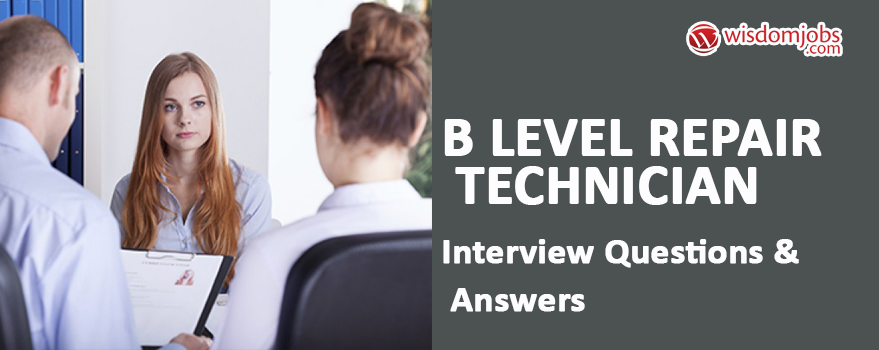 B Level Repair Technician Interview Questions & Answers