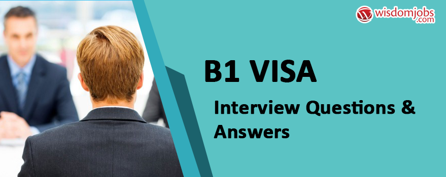 B1 Visa Interview Questions & Answers
