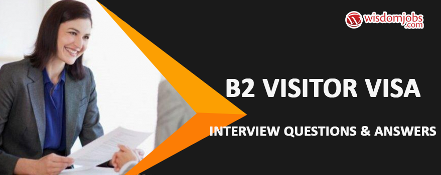 B2 Visitor visa Interview Questions & Answers
