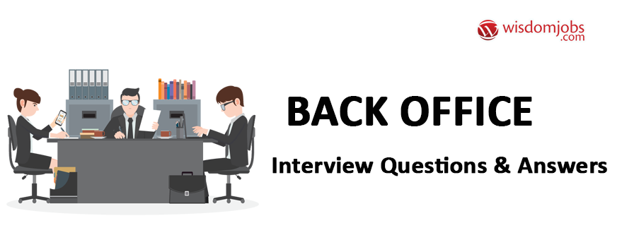 Back Office Interview Questions & Answers