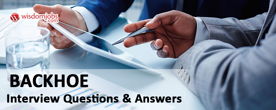 Backhoe Interview Questions & Answers