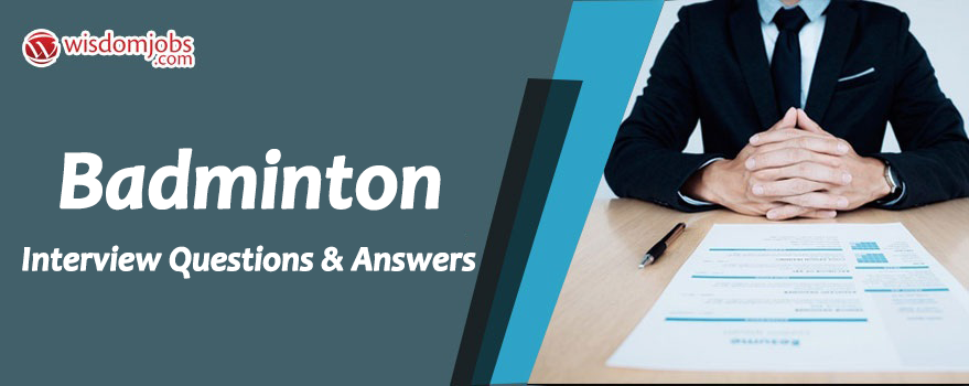 TOP 250+ Badminton Interview Questions and Answers 11 August 2019