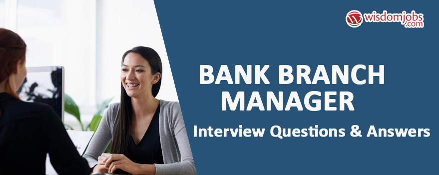 Bank Branch Manager Interview Questions & Answers