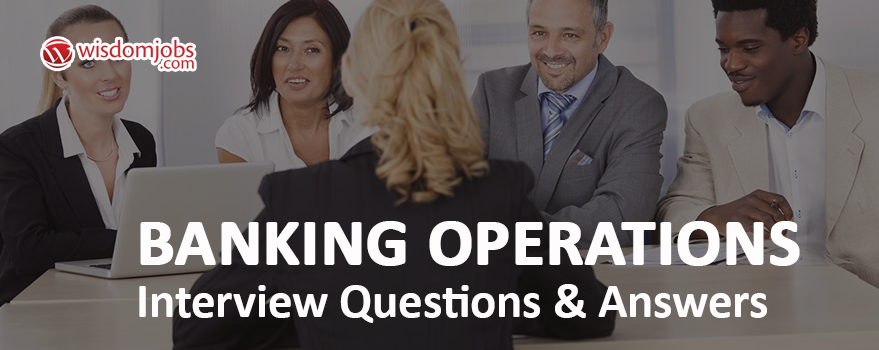 Banking Operations Interview Questions & Answers