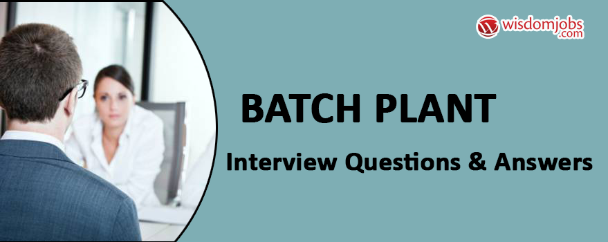 Batch Plant Interview Questions & Answers