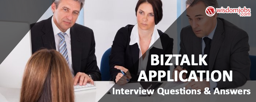 BizTalk Application Interview Questions & Answers