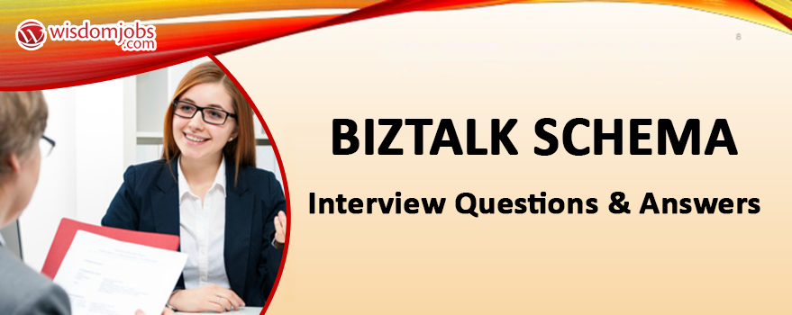 Biztalk Schema Interview Questions & Answers
