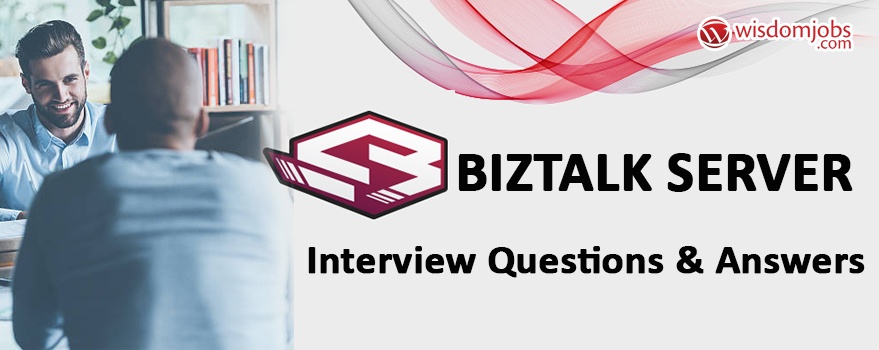 Biztalk Server Interview Questions & Answers