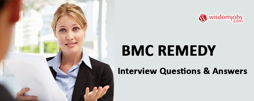 Bmc Remedy Interview Questions U0026 Answers